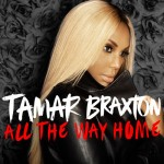 "Tamar Braxton Releases ""All The Way Home"""