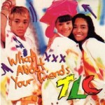 Music Mondays: TLC – What About Your Friends